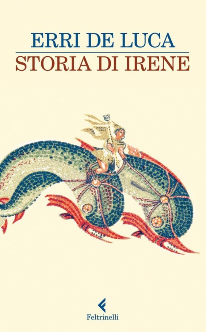 """""""Storia di Irene"""" (Feltrinelli) di Erri De Luca, recensione di Daniela Gerundo."""