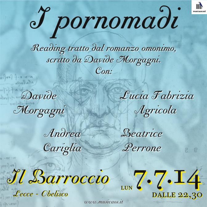 """7 luglio 2014 – Lecce – """"I pornomadi"""", reading con Davide Morgagni, Andrea Cariglia, Lucia Fabrizia Agricola, Beatrice Perrone, presso IL BARROCCIO"""