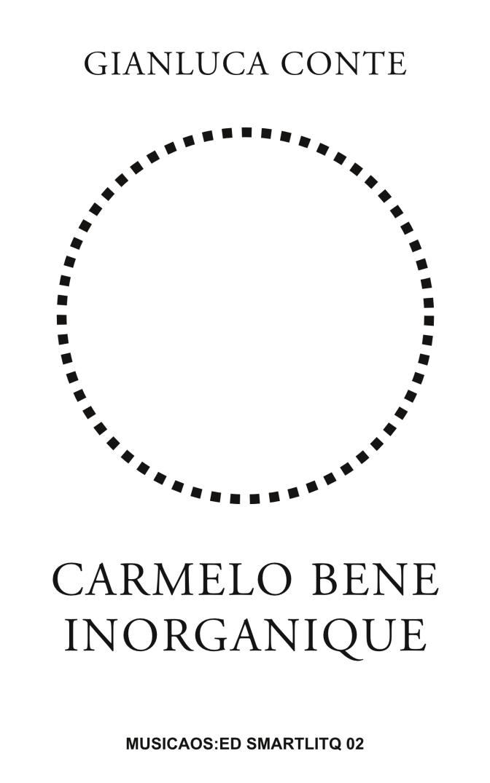 Gianluca-Conte-Carmelo-Bene-inorganique-smartlitq-02-musicaos_ed