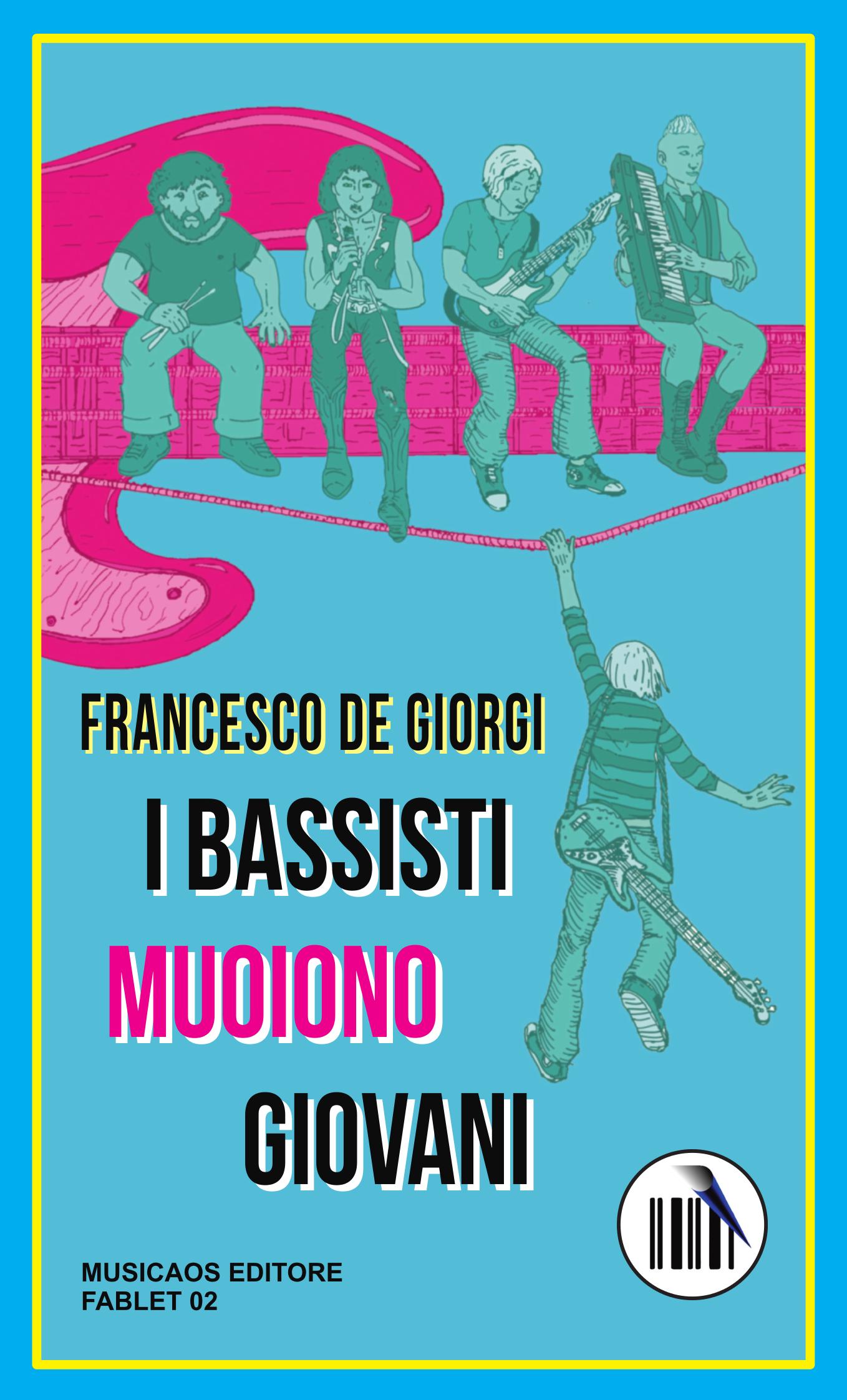 I bassisti muoiono giovani - Francesco De Giorgi