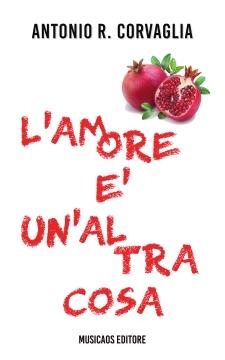 L-amore-e-un-altra-cosa-Antonio-R-Corvaglia-Musicaos-Editore