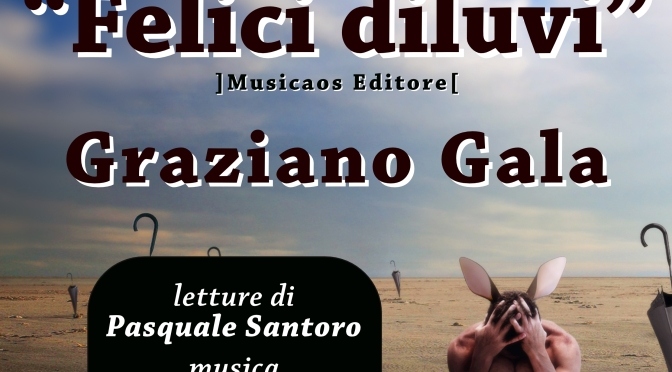 """Venerdì 30 marzo 2018 – Lecce – I """"Felici diluvi"""" di Graziano Gala, con Pasquale Santoro e Marco Garofalo al Fondo Verri"""