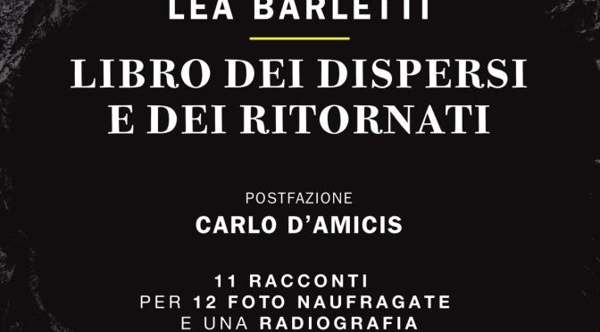 """""""Libro dei dispersi e dei ritornati"""", di Lea Barletti – postfazione di Carlo D'Amicis, in libreria e in rete, cartaceo e digitale"""